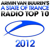 Play & Download A State Of Trance Radio Top 10 - 2012 by Various Artists | Napster