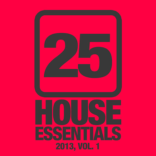 Play & Download 25 House Essentials 2013, Vol. 1 by Various Artists | Napster