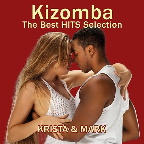 Kizomba: The Best Hits Selection (Kizomba, Zouk & Semba) by Krista