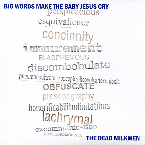 Play & Download Big Words Make The Baby Jesus Cry by The Dead Milkmen | Napster