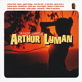 Play & Download The Exotic Sounds of Arthur Lyman by Arthur Lyman | Napster