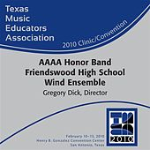 2010 Texas Music Educators Association (TMEA): AAAA Honor Band Friendswood High School Wind Ensemble by Various Artists