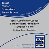 2010 Texas Music Educators Association (TMEA): Texas Community College Band Directors Association (TCCBDA) All-State Symphonic Band by Texas Community College Band Directors Association All-State Symphonic Band