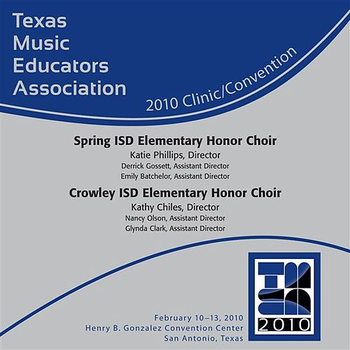Play & Download 2010 Texas Music Educators Association (TMEA): Spring ISD Elementary Honor Choir & Crowley ISD Elementary Honor Choir by Various Artists | Napster