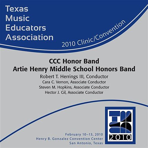 2010 Texas Music Educators Association (TMEA): CCC Honor Band Artie Henry Middle School Honors Band by CCC Honor Band Artie Henry Middle School Honors Band