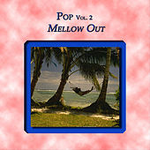 Pop Vol. 2: Mellow Out by Various Artists