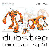 Play & Download Dubstep Demolition Squad Vol. 1 (Best of Top Electronic Dance Hits, Dub, Brostep, Electrostep, Psystep, Chillstep, Rave Anthems) by Various Artists | Napster