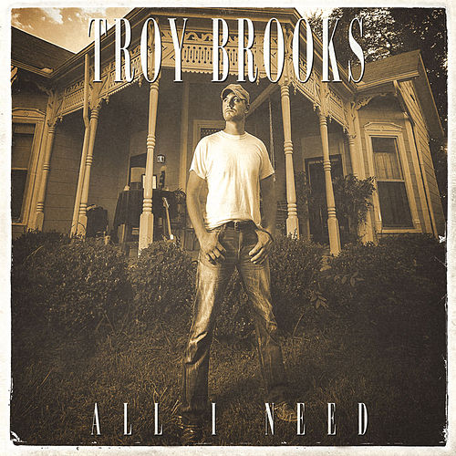 All I Need by Troy Brooks