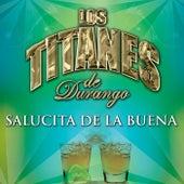 Play & Download Salucita De La Buena by Los Titanes De Durango | Napster