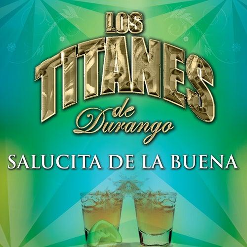 Salucita De La Buena by Los Titanes De Durango