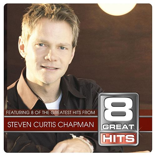8 Great Hits von Steven Curtis Chapman