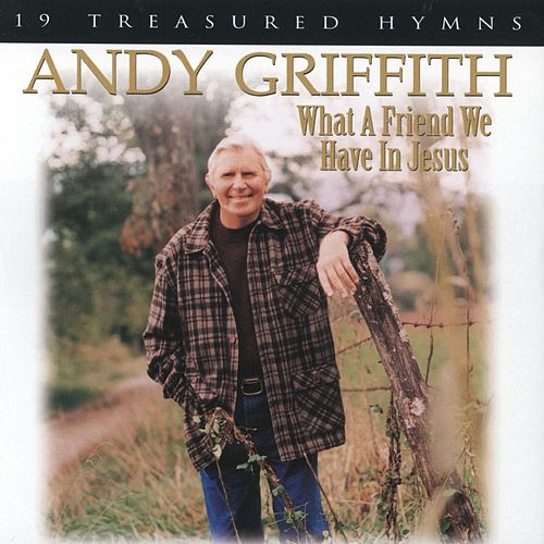 What a Friend We Have in Jesus by Andy Griffith