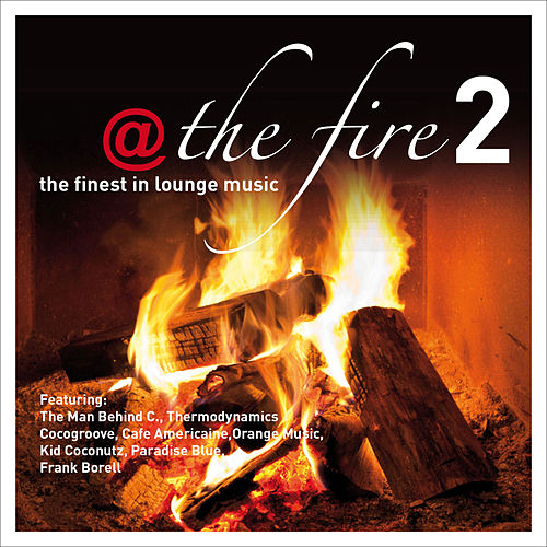 Play & Download @ The Fire Vol.2 ...the Finest in Lounge Music by Various Artists | Napster