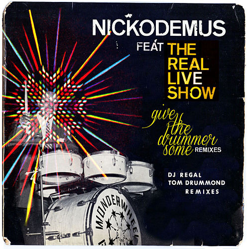 Play & Download Give The Drummer Some Remixes (feat. The Real Live Show) by Nickodemus | Napster
