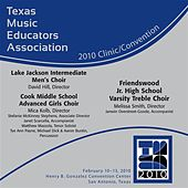2010 Texas Music Educators Association (TMEA): Lake Jackson Intermediate Men's Choir, Friendswood Jr. High School Varsity Treble Choir & Cook Middle School Advanced Girls Choir von Various Artists