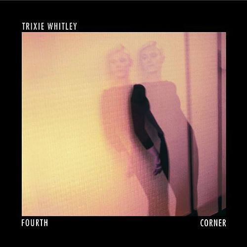 Play & Download Fourth Corner by Trixie Whitley | Napster