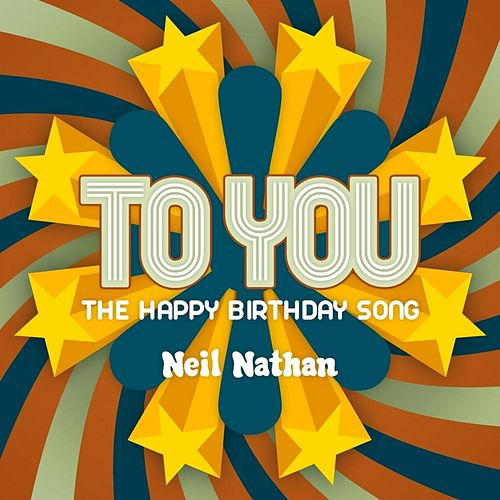 To You (The Happy Birthday Song) by Neil Nathan