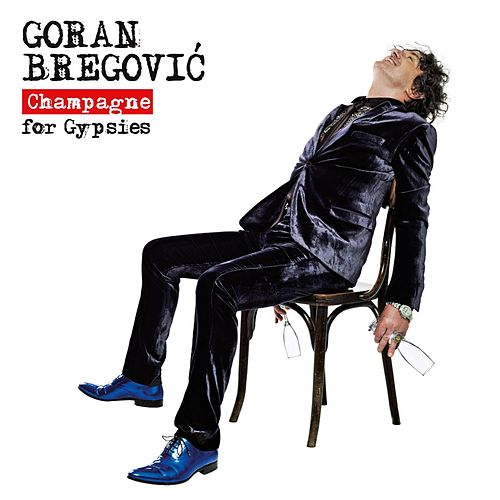 Play & Download Champagne for Gypsies by Goran Bregovic | Napster