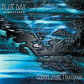 Play & Download Blue Day (2012 Remaster) by Robert Scott Thompson | Napster