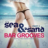Sea & Sand Bar Grooves, Pt. 2 (Sexy Lounge Island Tunes) by Various Artists