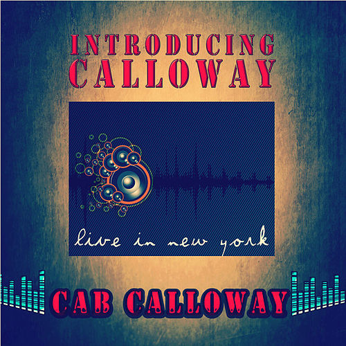Play & Download Introducing Calloway - Live in New York by Cab Calloway | Napster