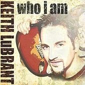 Play & Download Who I Am by Keith LuBrant | Napster