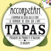 Play & Download Tapas: Le balbum (L'honneur de ceux qui le font, le bonheur de ceux qui l'ont - Musique du monde et d'ailleurs) by Accordzéâm | Napster