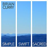 Play & Download Simple, Swift, and Sacred by Brian Curry | Napster