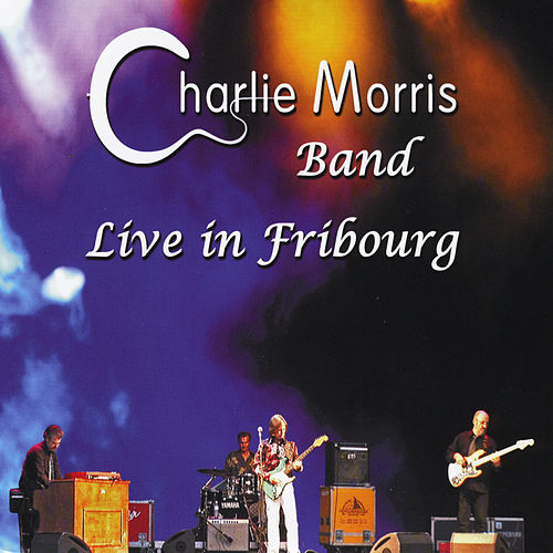 Play & Download Live in Fribourg by Charlie Morris Band | Napster