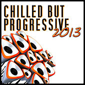 Play & Download Chilled But Progressive 2013 by Various Artists | Napster