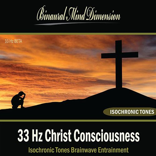 Play & Download 33 Hz Christ Consciousness: Isochronic Tones Brainwave Entrainment by Binaural Mind Dimension | Napster