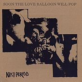 Soon the Love Balloon Will Pop by Nisi Period