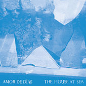 Play & Download The House at Sea by Amor de Días | Napster