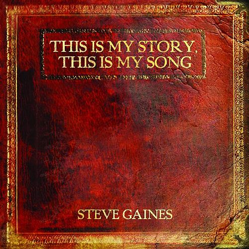 This Is My Story, This Is My Song by Steve Gaines