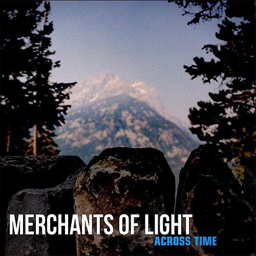 Play & Download Across Time by Merchants of Light | Napster