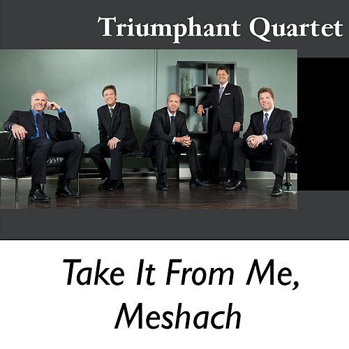 Play & Download Take It from Me, Meshach by Triumphant Quartet | Napster