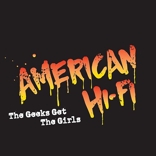 Play & Download The Geeks Get The Girls by American Hi-Fi | Napster