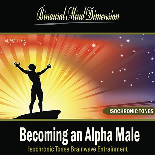 Becoming an Alpha Male: Isochronic Tones Brainwave Entrainment by Binaural Mind Dimension