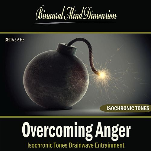 Play & Download Overcoming Anger: Isochronic Tones Brainwave Entrainment by Binaural Mind Dimension | Napster