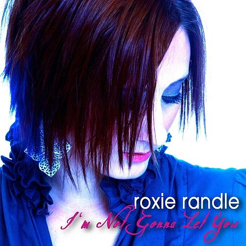 I'm Not Gonna Let You - Single by Roxie Randle