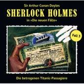 Die neuen Fälle - Fall 03: Die betrogenen Titanic-Passagiere von Sherlock Holmes