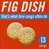 That's What Love Songs Often Do by Fig Dish