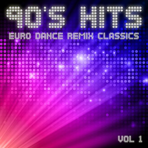 90's Hits Euro Dance Remix Classics (Vol.1) by Various Artists