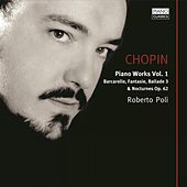 Play & Download Chopin Piano Works Vol. 1, Bacarolle, Fantaisie, Ballade 3& Nocturnes Op. 62 by Roberto Poli | Napster