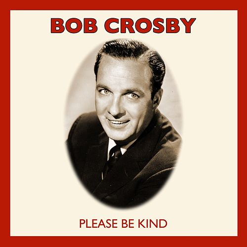 Please Be Kind by Bob Crosby