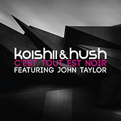 Play & Download C'est Tout Est Noir (feat. John Taylor) by Koishii & Hush | Napster