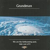 Play & Download We Are The Forthcoming Past, Take Care of It by Grundman | Napster