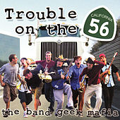Play & Download Trouble on the 56 by The Band Geek Mafia | Napster