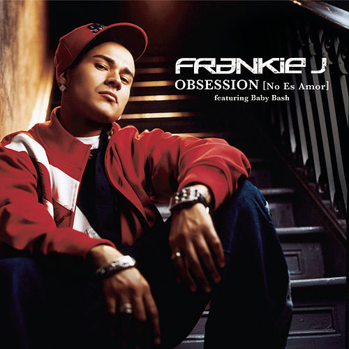 Obsession (o Es Amor) [ Featuring Baby Bash] - Spanglish Version by Frankie J