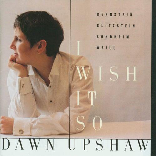 I Wish It So by Dawn Upshaw